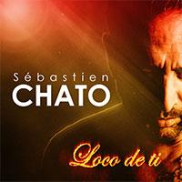 SÉBASTIEN CHATO - LOCO DE TI