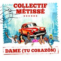 COLLECTIF MÉTISSÉ - DAME (TU CORAZÒN)