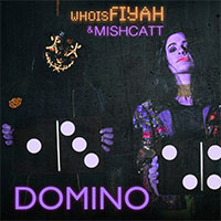 WHOISFIYAH & MISHCATT - DOMINO