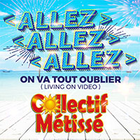 COLLECTIF MÉTISSÉ - ALLEZ ALLEZ ALLEZ On Va Tout Oublier (Living On Video)
