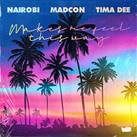 NAIROBI x MADCON x TIMA DEE - MAKES ME FEEL THIS WAY