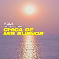 LYANA X RIO SANTANA - CHICA DE MIS SUENOS