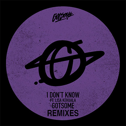 GOTSOME - I DON'T KNOW (REMIXES)