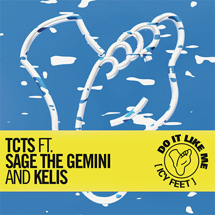 TCTS FT. SAGE THE GEMINI AND KELIS - DO IT LIKE ME (ICY FEET)