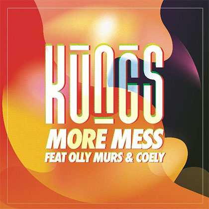 KUNGS - MORE MESS FT OLLY MURS & COELY