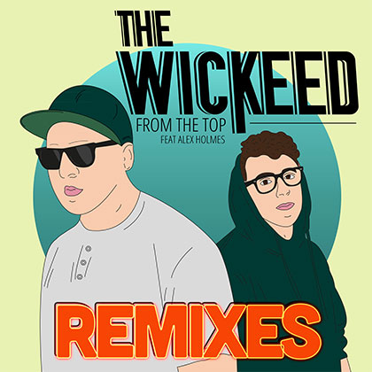 THE WICKEED FEAT ALEX HOLMES - FROM THE TOP REMIXES