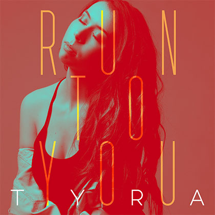 TYRA - RUN TO YOU