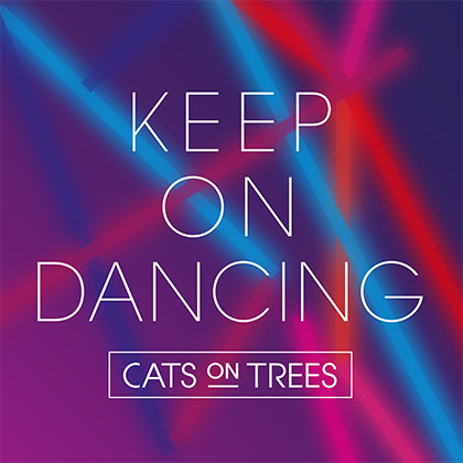 CATS ON TREES - KEEP ON DANCING