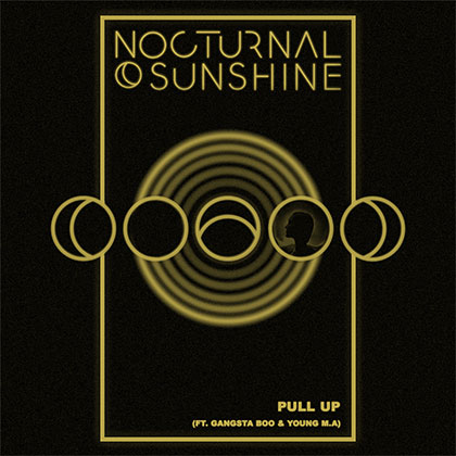 NOCTURNAL SUNSHINE - PULL UP FT GANGSTA BOO & YOUNG M.A