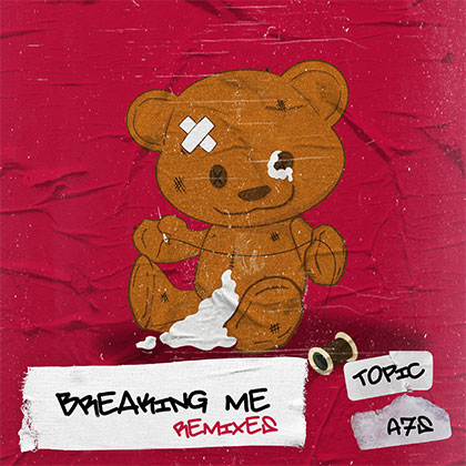 TOPIC FEAT A7S - BREAKING ME REMIXES