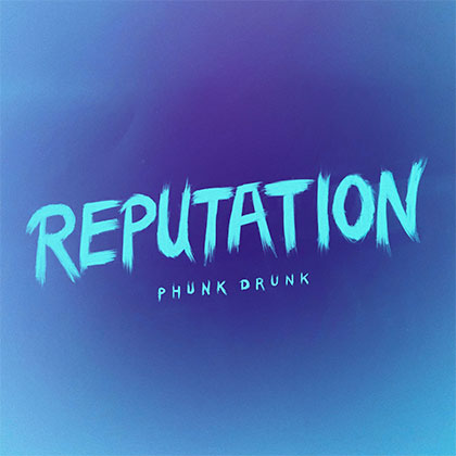 PHUNK DRUNK - REPUTATION