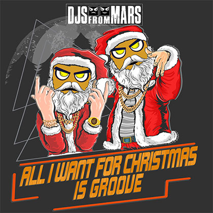 DJS FROM MARS - ALL I WANT FOR CHRISTMAS IS GROOVE