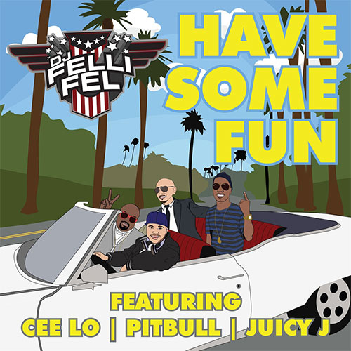 DJ FELLI FEL FT CEE LO, PITBULL, JUICY J - HAVE SOME FUN