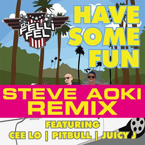 DJ FELLI FEL FT CEE LO, PITBULL, JUICY J - HAVE SOME FUN REMIX STEVE AOKI
