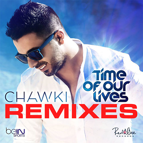 CHAWKI - TIME OF OUR LIVES REMIXES