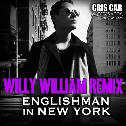 CRIS CAB FEAT TEFA & MOOX, WILLY WILLIAM - ENGLISHMAN IN NEW YORK RMX