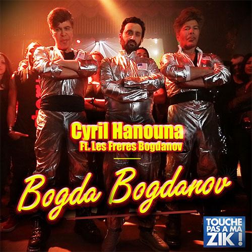 CYRIL HANOUNA FT. LES FRERES BOGDANOV - BOGDA BOGDANOV