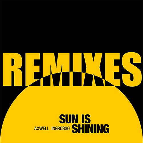 AXWELL & INGROSSO - SUN IS SHINING REMIXES