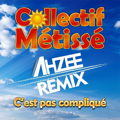 COLLECTIF MÉTISSÉ - C'EST PAS COMPLIQUÉ (AHZEE REMIX)