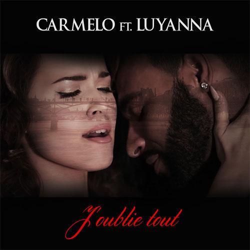 CARMELO FT. LUYANNA - J'OUBLIE TOUT