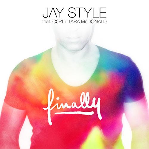 JAY STYLE - FINALLY (FEAT COZI & TARA MCDONALD)