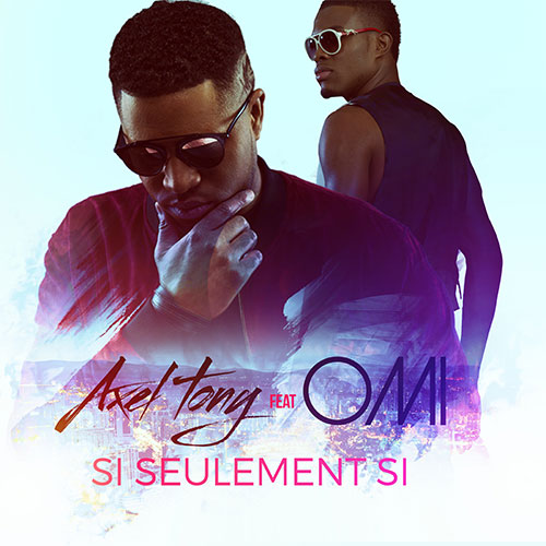 AXEL TONY FEAT OMI - SI SEULEMENT SI