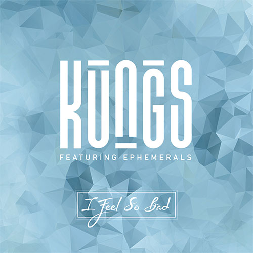 KUNGS FEATURING EPHEMERALS - I FEEL SO BAD