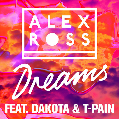 ALEX ROSS - DREAMS (FT DAKOTA & T-PAIN)