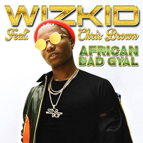 WIZKID FEAT CHRIS BROWN - AFRICAN BAD GYAL