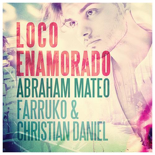 ABRAHAM MATEO, FARRUKO & CHRISTIAN DANIEL - LOCO ENAMORADO
