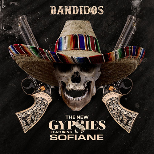 THE NEW GYPSIES FEAT SOFIANE - BANDIDOS