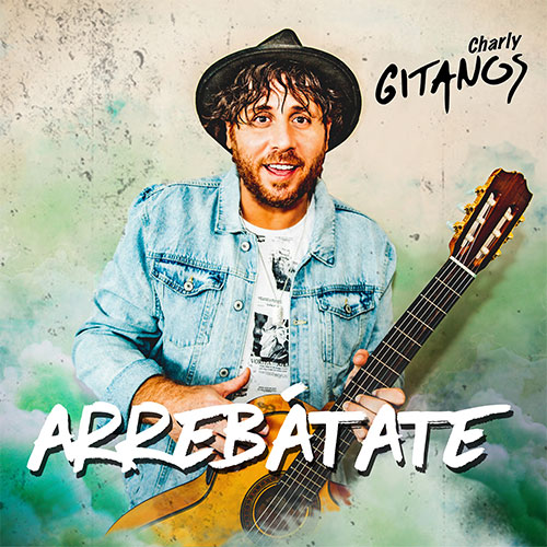 CHARLY GITANOS - Arrebátate