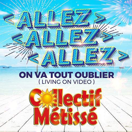 COLLECTIF MÉTISSÉ - ALLEZ ALLEZ ALLEZ On Va Tout Oublier (Living On Video)