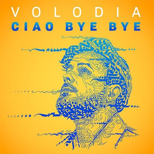 VOLODIA - CIAO BYE BYE