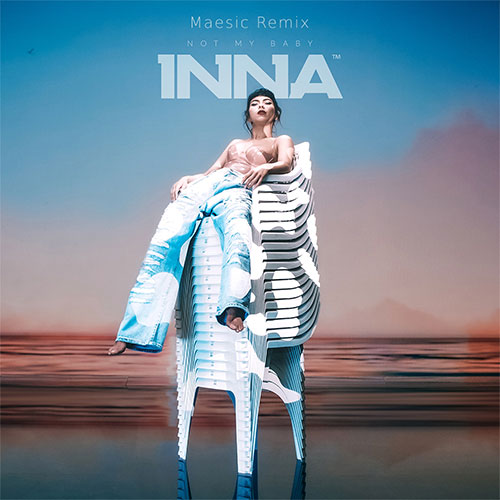 INNA - NOT MY BABY (MAESIC REMIX)