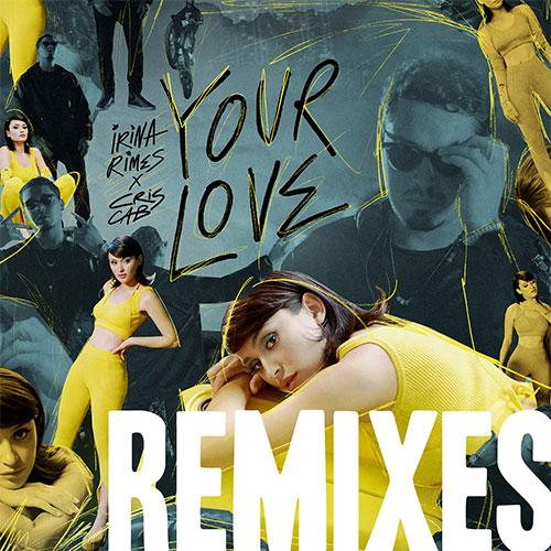 CRIS CAB X IRINA RIMES - YOUR LOVE REMIXES