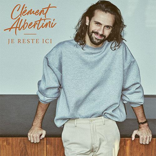 CLÉMENT ALBERTINI - JE RESTE ICI