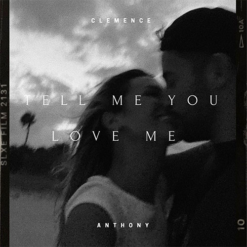 ANTHONY ET CLÉMENCE - TELL ME YOU LOVE ME