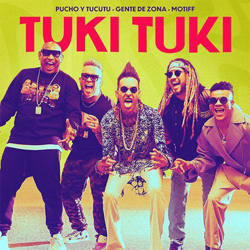 PUCHO Y TUCUTU x GENTE DE ZONA x MOTIFF - Tuki Tuki